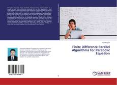 Bookcover of Finite Difference Parallel Algorithms for Parabolic Equation