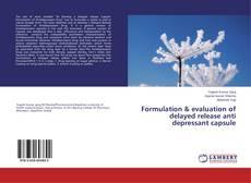 Copertina di Formulation & evaluation of delayed release anti depressant capsule