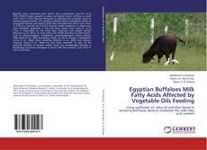 Borítókép a  Egyptian Buffaloes Milk Fatty Acids Affected by Vegetable Oils Feeding - hoz
