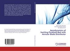 Bookcover of Aerodynamics of Swirling Fluidized Bed with Annular Blade Distributor