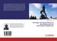 Обложка Courage: A Crucial Virtue in the Attainment of Aristotelian Happiness