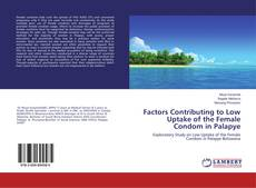 Bookcover of Factors Contributing to Low Uptake of the Female Condom in Palapye