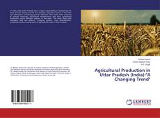 "Обложка Agricultural Production in Uttar Pradesh (India):""A Changing Trend"""
