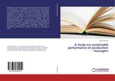 Bookcover of A study on sustainable performance of production managers