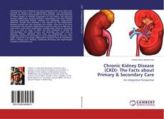 Copertina di Chronic Kidney Disease (CKD)- The Facts about Primary & Secondary Care