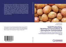 Bookcover of Seed Production, Nutritional Innovations & Germplasm Conservation