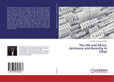 Bookcover of The UN and Africa: Acrimony and Anarchy in Libya