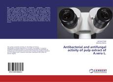 Buchcover von Antibacterial and antifungal activity of pulp extract of A.vera L.