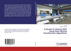 Bookcover of A Model To Detetct DOS Using Data Mining Classification Algorithms