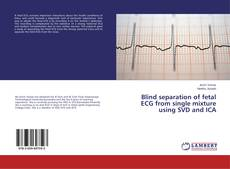 Couverture de Blind separation of fetal ECG from single mixture using SVD and ICA