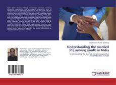 Bookcover of Understanding the married life among youth in India