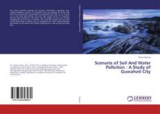 Bookcover of Scenario of Soil And Water Pollution : A Study of Guwahati City