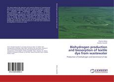 Bookcover of Biohydrogen production and biosorption of textile dye from wastewater
