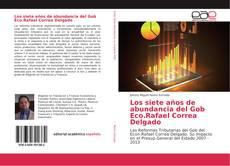 Portada del libro de Los siete años de abundancia del Gob Eco.Rafael Correa Delgado