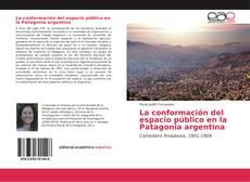 Bookcover of La conformación del espacio público en la Patagonia argentina