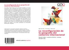 Copertina di La reconfiguración de la geografía del comercio internacional