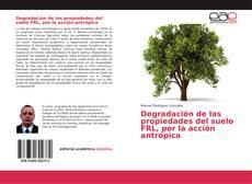 Bookcover of Degradación de las propiedades del suelo FRL, por la acción antrópica