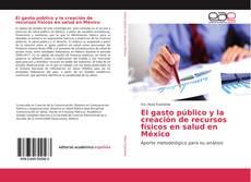 Borítókép a  El gasto público y la creación de recursos físicos en salud en México - hoz