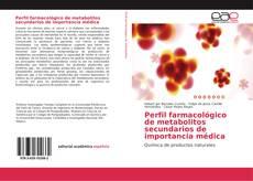 Bookcover of Perfil farmacológico de metabolitos secundarios de importancia médica