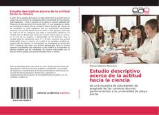 Bookcover of Estudio descriptivo acerca de la actitud hacia la ciencia