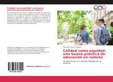 Bookcover of Calidad como equidad: una buena práctica de educación en valores