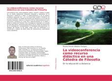 Bookcover of La videoconferencia como recurso didáctico en una Cátedra de Filosofía