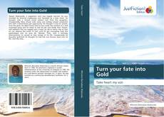 Bookcover of Turn your fate into Gold