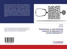 Hexokinase: a rate limiting enzyme of glycolysis in various diseases!!! kitap kapağı