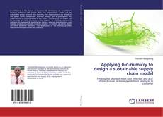 Bookcover of Applying bio-mimicry to design a sustainable supply chain model