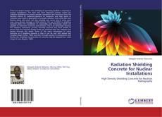 Couverture de Radiation Shielding Concrete for Nuclear Installations