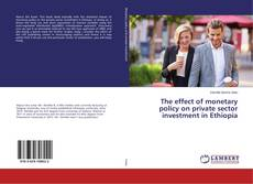 The effect of monetary policy on private sector investment in Ethiopia kitap kapağı
