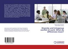 Bookcover of Diversity and intragroup conflict at work: What do differences mean?