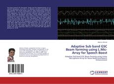 Buchcover von Adaptive Sub band GSC Beam forming using L.Mic-Array for Speech Boost