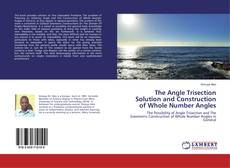 Bookcover of The Angle Trisection Solution and Construction of Whole Number Angles
