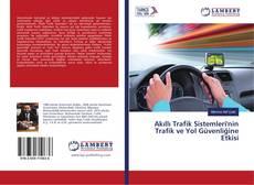 Akıllı Trafik Sistemleri'nin Trafik ve Yol Güvenliğine Etkisi kitap kapağı