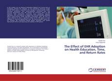 Buchcover von The Effect of EHR Adoption on Health Education, Time, and Return Rates