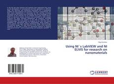 Using NI`s LabVIEW and NI ELVIS for research on nanomaterials的封面