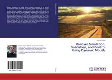 Bookcover of Rollover Simulation, Validation, and Control Using Dynamic Models