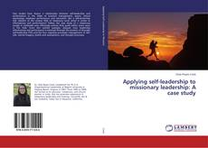 Bookcover of Applying self-leadership to missionary leadership: A case study