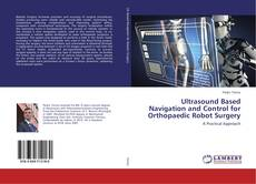 Couverture de Ultrasound Based Navigation and Control for Orthopaedic Robot Surgery