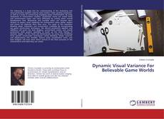 Bookcover of Dynamic Visual Variance For Believable Game Worlds