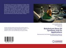 Bookcover of Biolubricant Base Oil Synthesis and Its Applications