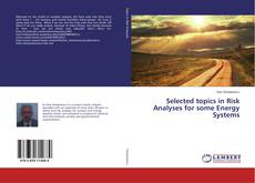 Bookcover of Selected topics in Risk Analyses for some Energy Systems