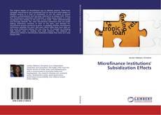 Portada del libro de Microfinance Institutions' Subsidization Effects