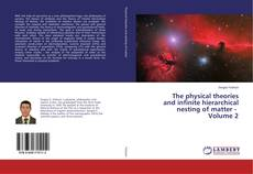 Bookcover of The physical theories and infinite hierarchical nesting of matter - Volume 2