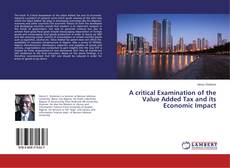 Bookcover of A critical Examination of the Value Added Tax and its Economic Impact