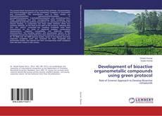 Copertina di Development of bioactive organometallic compounds using green protocol