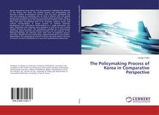 Bookcover of The Policymaking Process of Korea in Comparative Perspective