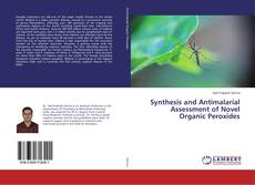 Bookcover of Synthesis and Antimalarial Assessment of Novel Organic Peroxides