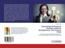 Bookcover of Technological Progress Toward coherent development: The Case of Chile